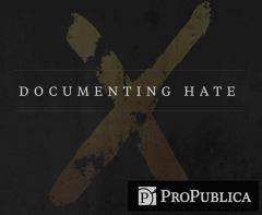Propublica_Documenting_Hate